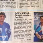 L'Est républicain, 17/07/1990,  Coup de tonnerre à Nancy : alors qu'il vient de conduire l'ASNL au titre de champion de D2 et à la remontée en D1, l'entraîneur Robert Dewilder est limogé et remplacé par Aimé Jacquet